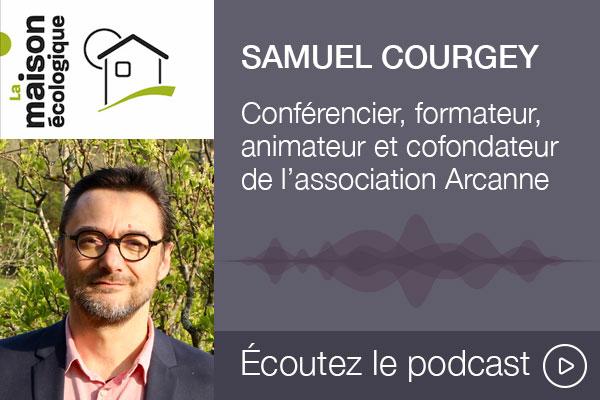 Podcast La Maison écologique, Samuel Courgey, expert écoconstruction et rénovation énergétique