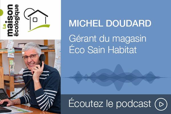 Podcast La Maison écologique, Michel Doudard, magasin Eco Sain Habitat